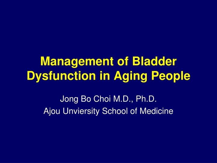 management of bladder dysfunction in aging people n.