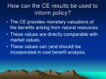 how can the ce results be used to inform policy