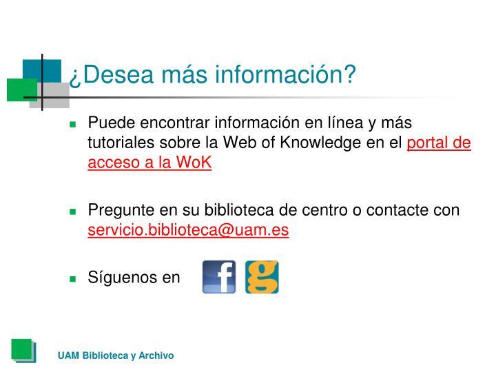 ¿Desea más información?
