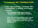 o comando set transaction1