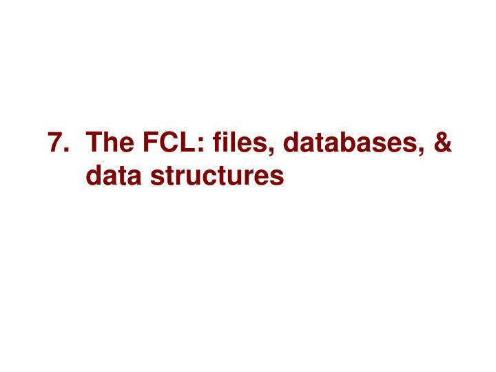 7 the fcl files databases data structures n.