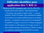 difficult s identifi es pour application titre v rsi 1