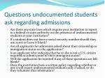 questions undocumented students ask regarding admissions