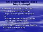 why is raising tobacco taxes a policy challenge
