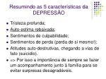 resumindo as 5 caracter sticas da depress o