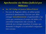 aprehensi n sin orden judicial por militares