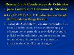 retenci n de conductores de veh culos para controlar el consumo de alcohol