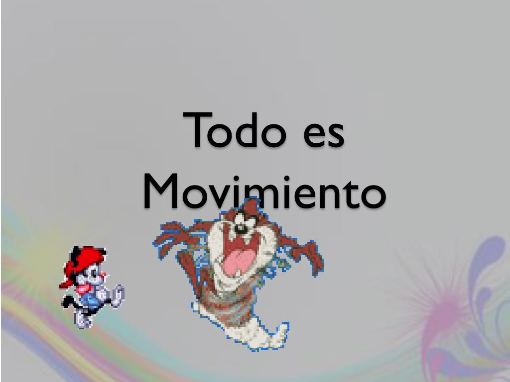 todo es movimiento l.