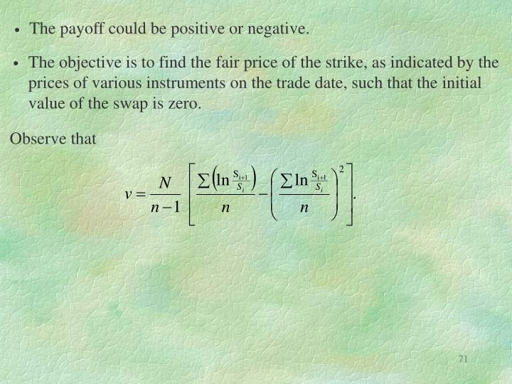 The payoff could be positive or negative.