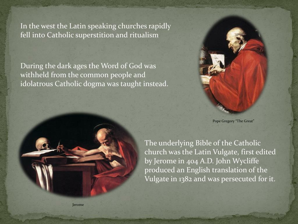 In the west the Latin speaking churches rapidly fell into Catholic superstition and ritualism