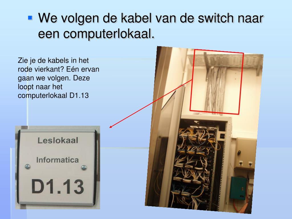 Zie je de kabels in het rode vierkant? Eén ervan gaan we volgen. Deze loopt naar het computerlokaal D1.13