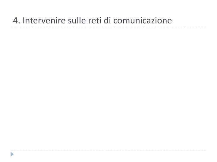 4. Intervenire sulle reti di comunicazione