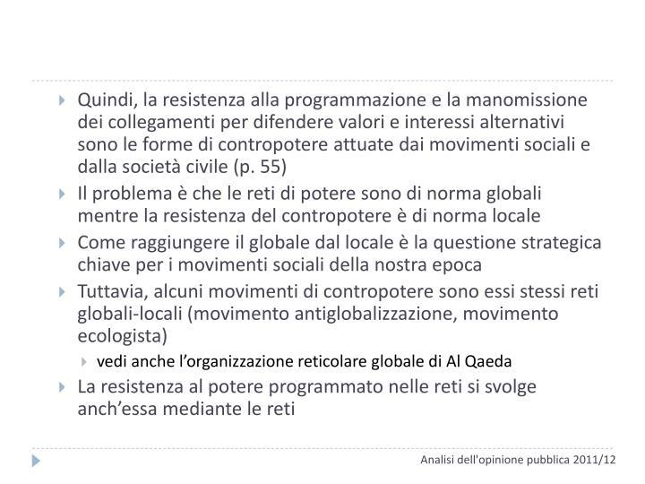 Quindi, la resistenza alla programmazione e la manomissione dei collegamenti per difendere valori e interessi alternativi sono le forme di contropotere attuate dai movimenti sociali e dalla società civile (p. 55)