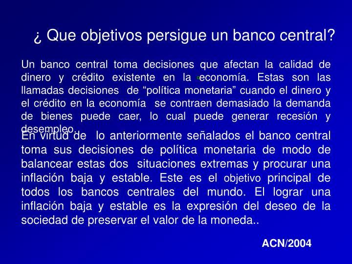 ¿ Que objetivos persigue un banco central?