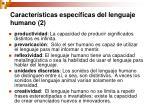 caracter sticas espec ficas del lenguaje humano 2