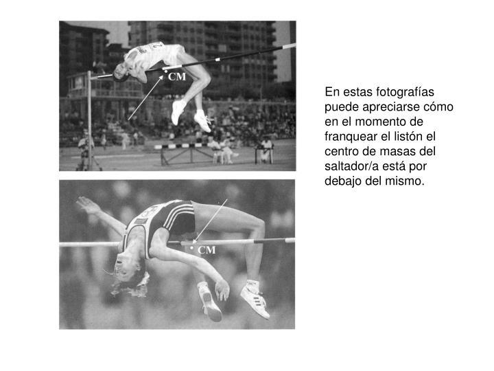 En estas fotografías puede apreciarse cómo en el momento de franquear el listón el centro de masas del saltador/a está por debajo del mismo.