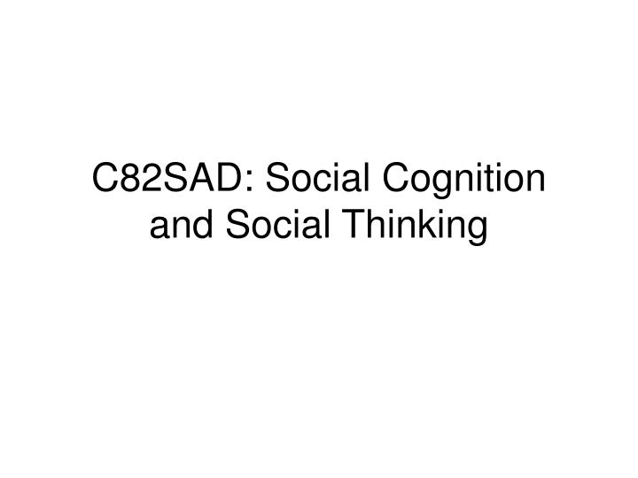 c82sad social cognition and social thinking n.