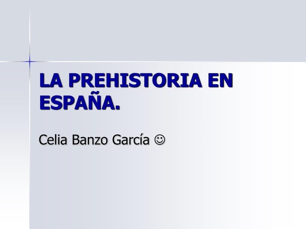LA PREHISTORIA EN ESPAÑA.
