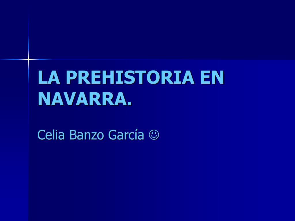 LA PREHISTORIA EN NAVARRA.