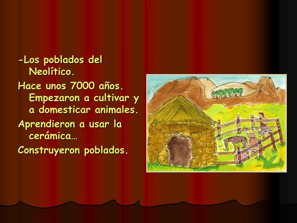 -Los poblados del Neolítico.