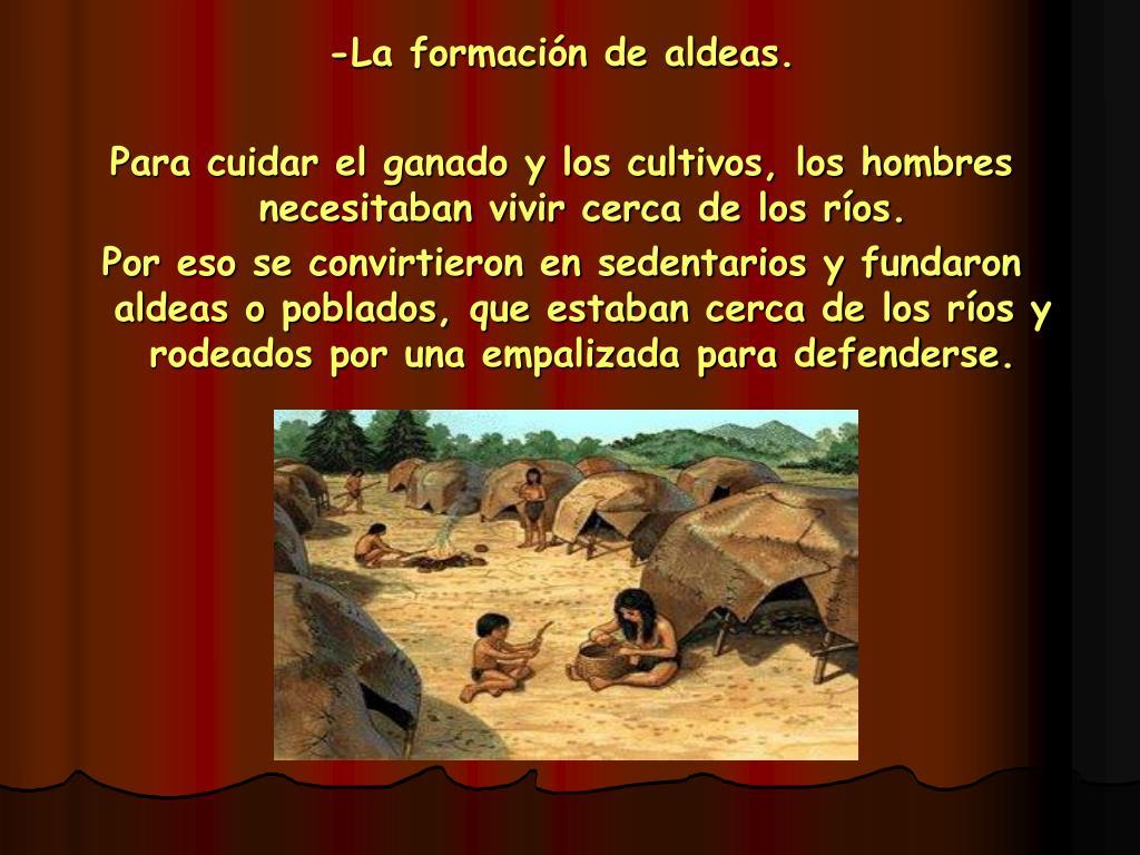 -La formación de aldeas.