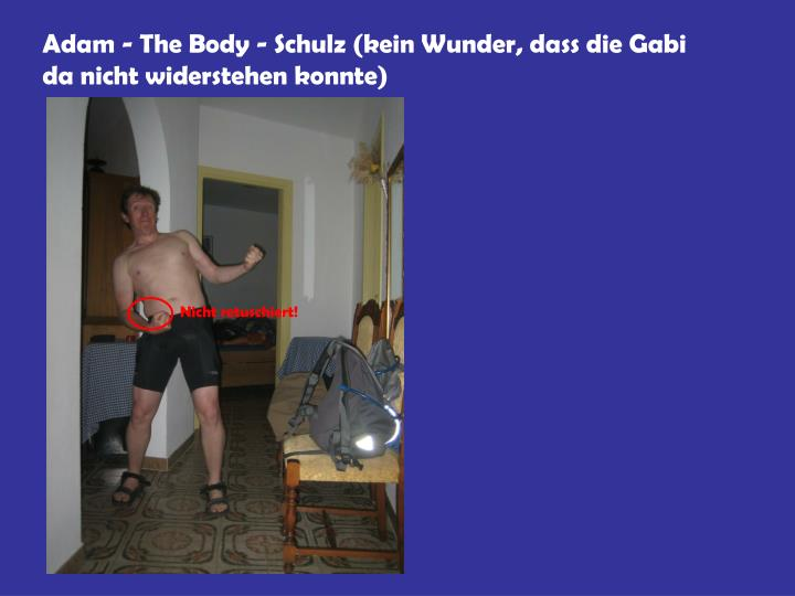 Adam - The Body - Schulz (kein Wunder, dass die Gabi da nicht widerstehen konnte)