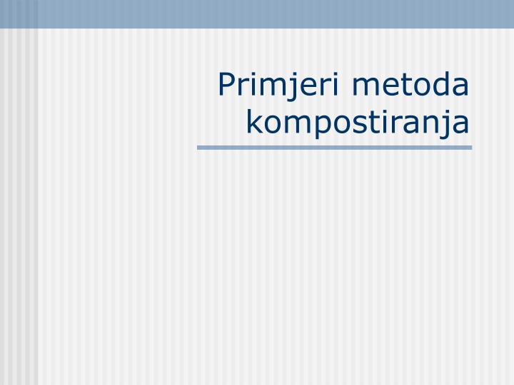 Primjeri metoda kompostiranja