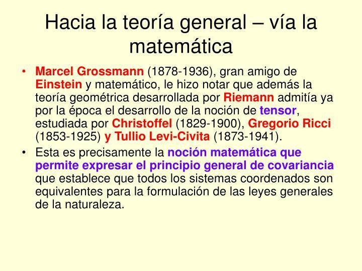 Hacia la teoría general – vía la matemática