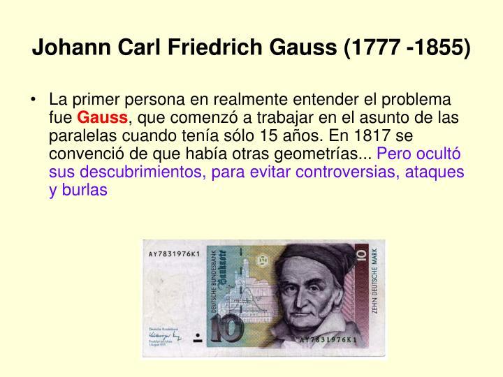 Johann Carl Friedrich Gauss (1777 -1855)