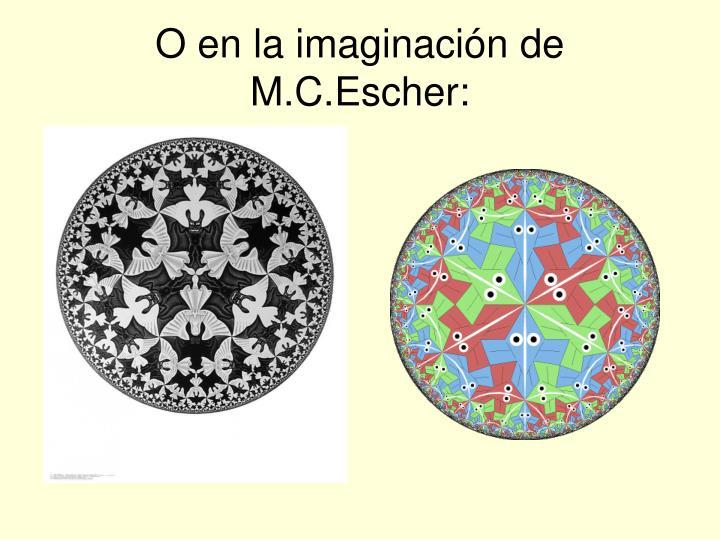 O en la imaginación de M.C.Escher: