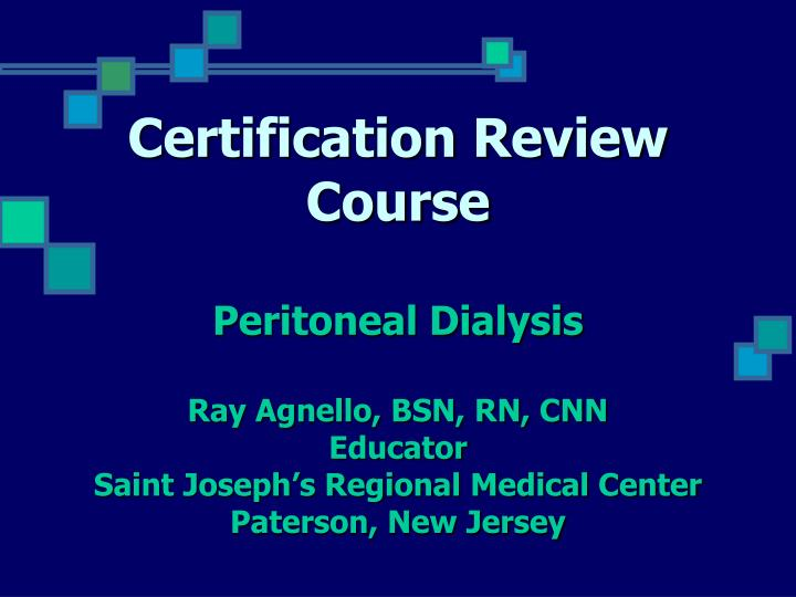 PPT - Certification Review Course Peritoneal Dialysis Ray Agnello ...