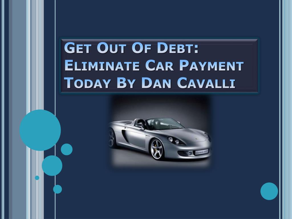 get out of debt eliminate car payment today by dan cavalli l.