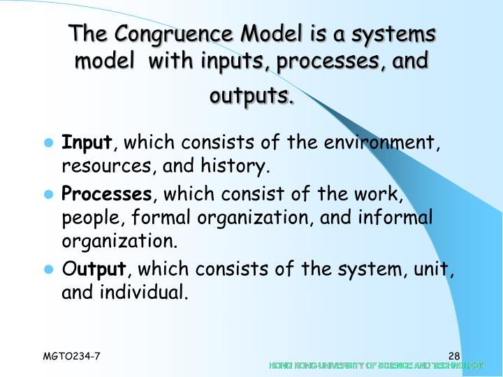 The Congruence Model is a systems model  with inputs, processes, and outputs.