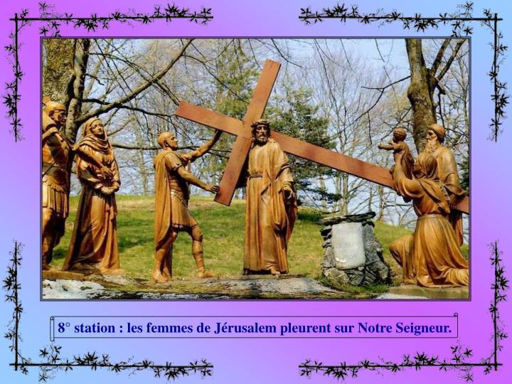 8° station : les femmes de Jérusalem pleurent sur Notre Seigneur.