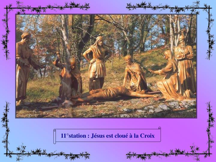 11°station : Jésus est cloué à la Croix
