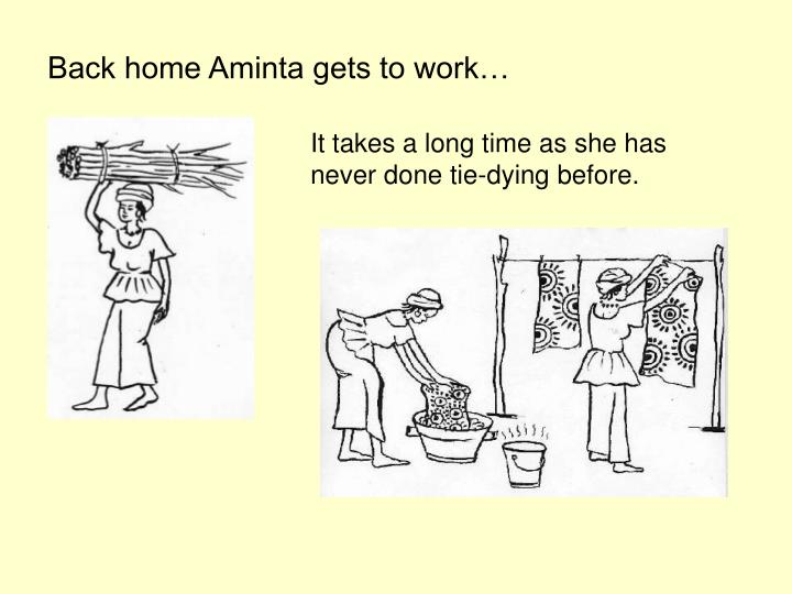 Back home Aminta gets to work…
