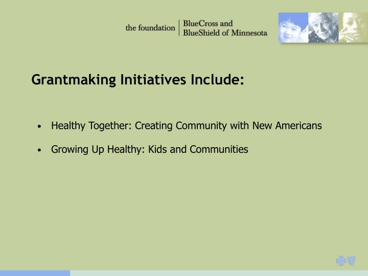 Grantmaking Initiatives Include: