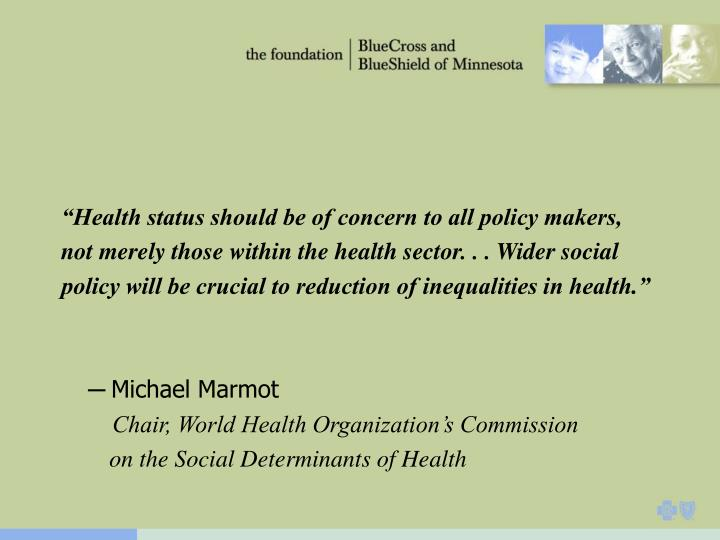 """""""Health status should be of concern to all policy makers,"""