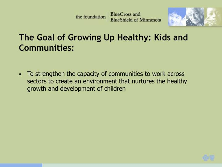 The Goal of Growing Up Healthy: Kids and Communities: