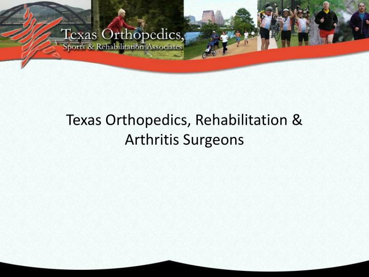 Texas Orthopedics, Rehabilitation & Arthritis Surgeons
