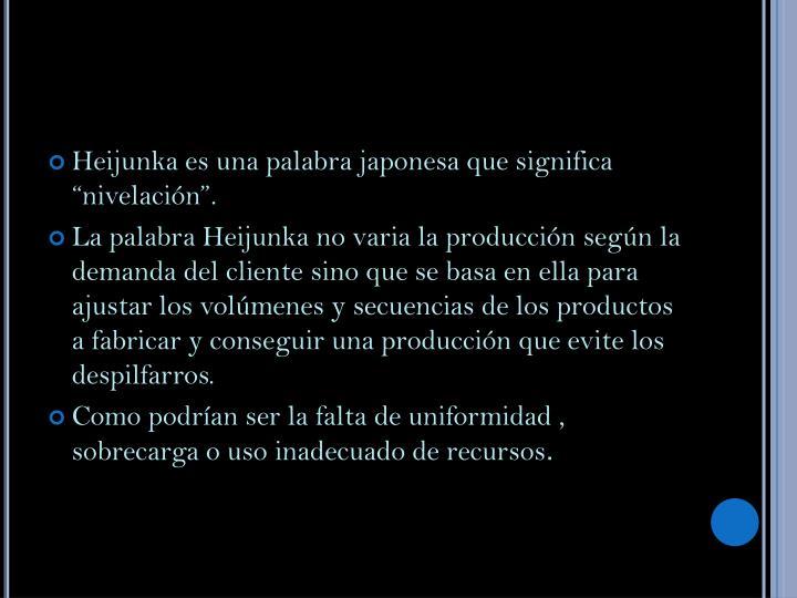 """Heijunka es una palabra japonesa que significa """"nivelación""""."""