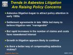 trends in asbestos litigation are raising policy concerns