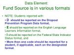 data element fund source is in various formats