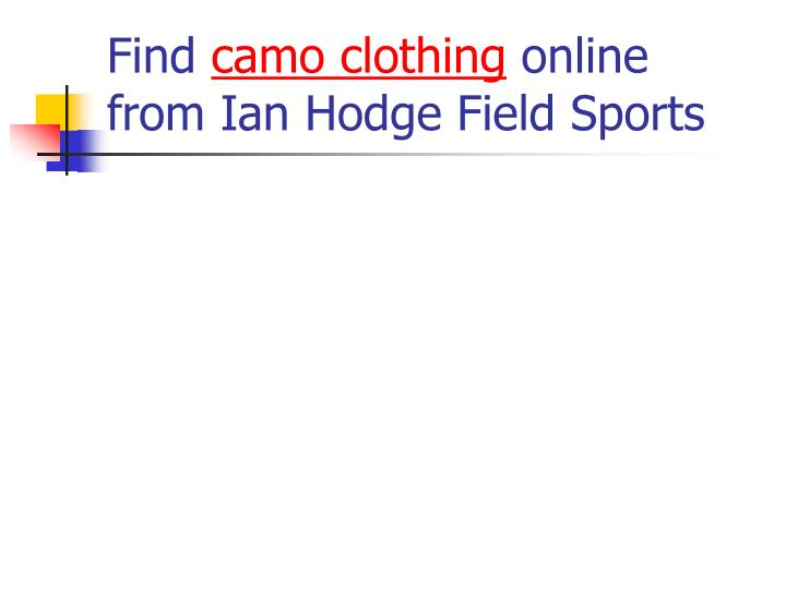 find camo clothing online from ian hodge field sports n.