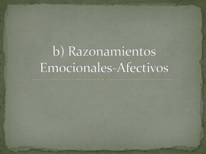 b) Razonamientos Emocionales-Afectivos