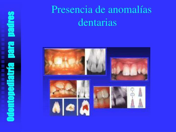 Presencia de anomalías     dentarias