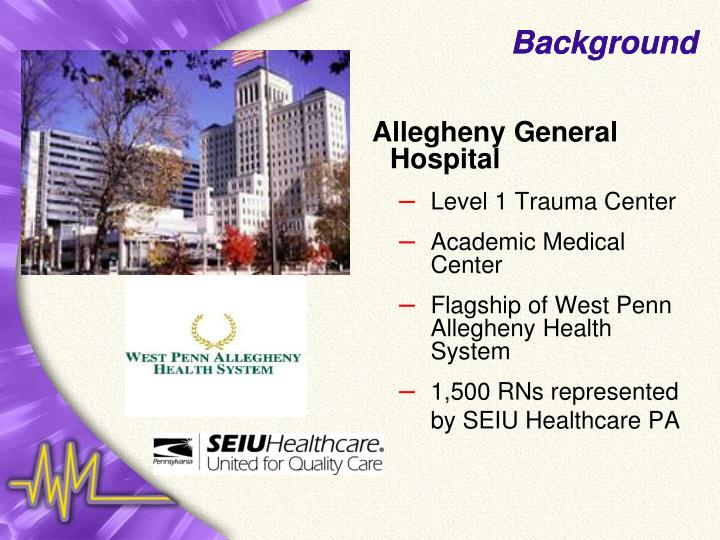 PPT - Allegheny General Hospital and SEIU Healthcare PA RNs