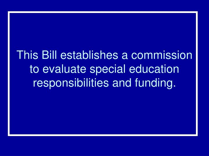 This Bill establishes a commission to evaluate special education responsibilities and funding.