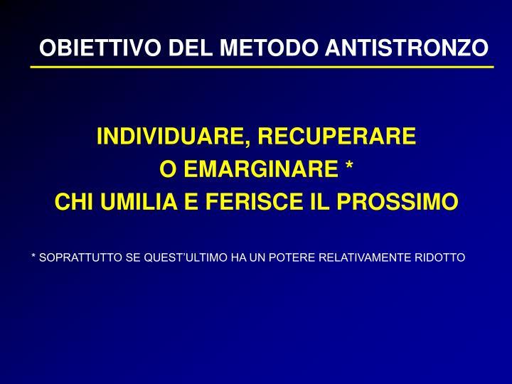 OBIETTIVO DEL METODO ANTISTRONZO