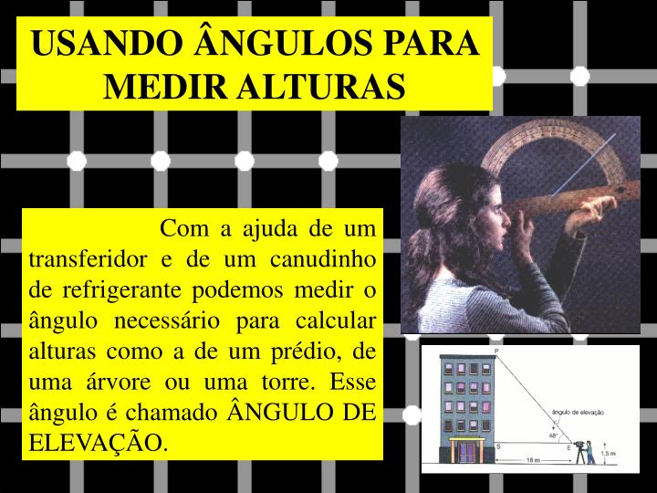 USANDO ÂNGULOS PARA MEDIR ALTURAS